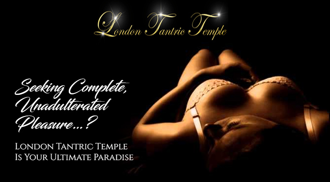Seeking Complete, Unadulterated Pleasure…?  London Tantric Temple Is Your Ultimate Paradise